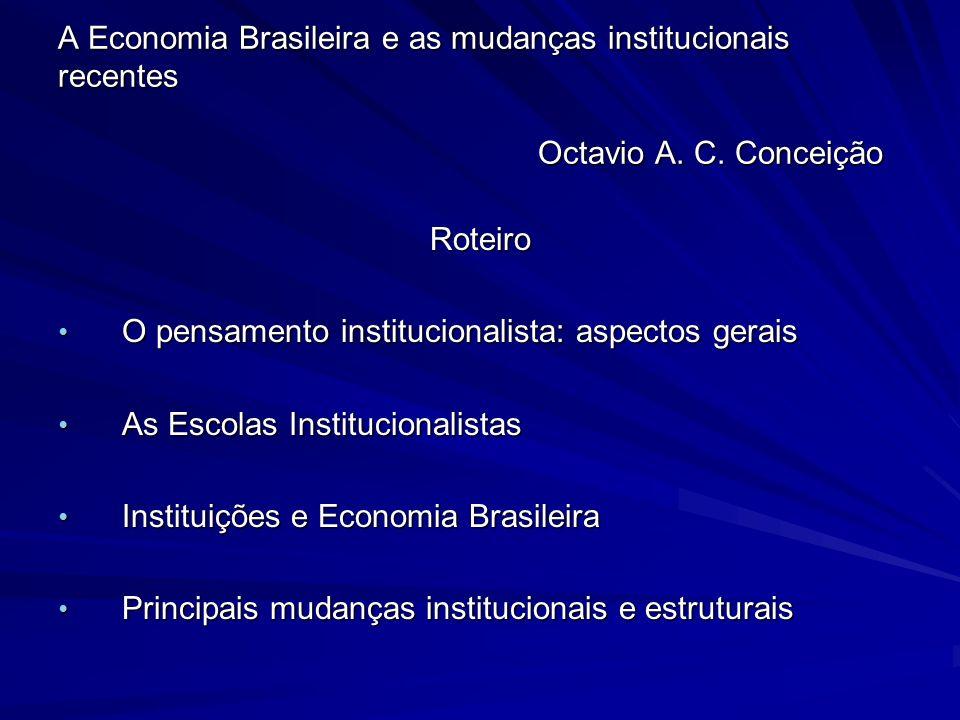 A Economia Brasileira e as mudanças institucionais recentes Octavio A. C. Conceição Roteiro O pensamento institucionalista: aspectos gerais O pensamen