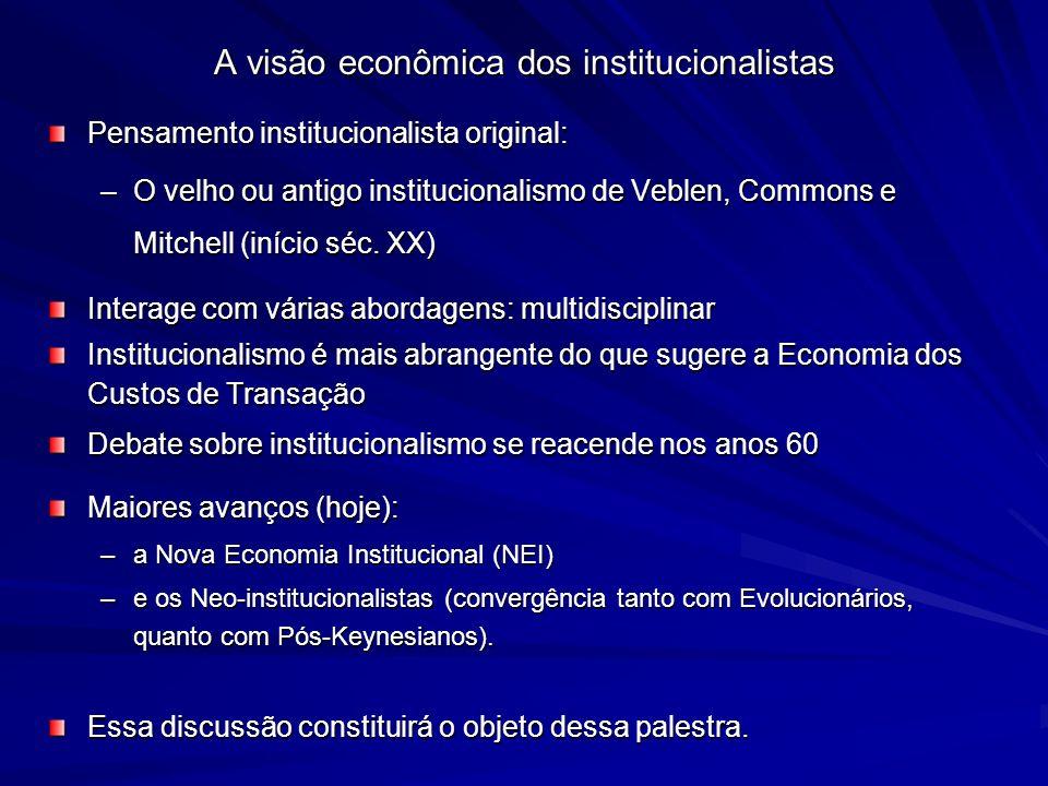 A visão econômica dos institucionalistas Pensamento institucionalista original: –O velho ou antigo institucionalismo de Veblen, Commons e Mitchell (in