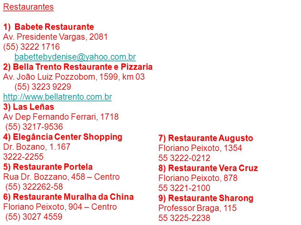 Restaurantes 1)Babete Restaurante Babete RestauranteBabete Restaurante Av. Presidente Vargas, 2081 (55) 3222 1716 babettebydenise@yahoo.com.br 2) Bell