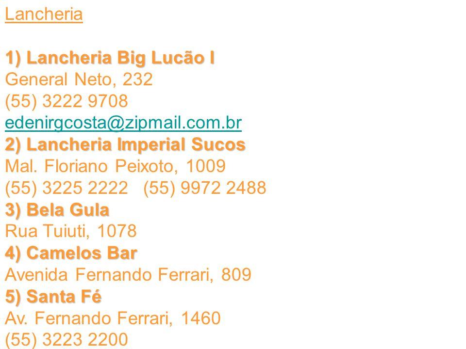 Lancheria 1) Lancheria Big Lucão I 1) Lancheria Big Lucão I General Neto, 232 (55) 3222 9708 edenirgcosta@zipmail.com.br 2) Lancheria Imperial Sucos 2