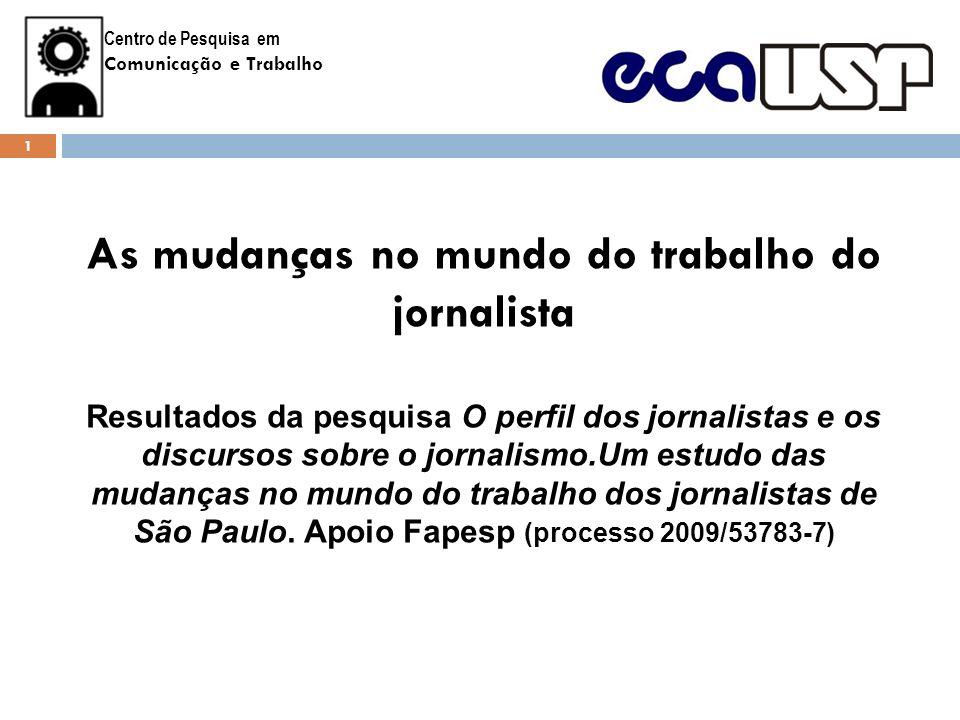 Centro de Pesquisa em Comunicação e Trabalho Objetivos - Realizar um levantamento sobre o perfil dos jornalistas profissionais em São Paulo.