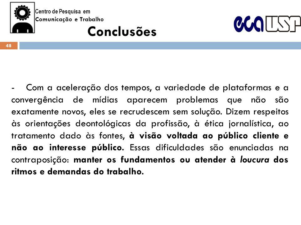 Centro de Pesquisa em Comunicação e Trabalho Conclusões -Com a aceleração dos tempos, a variedade de plataformas e a convergência de mídias aparecem p