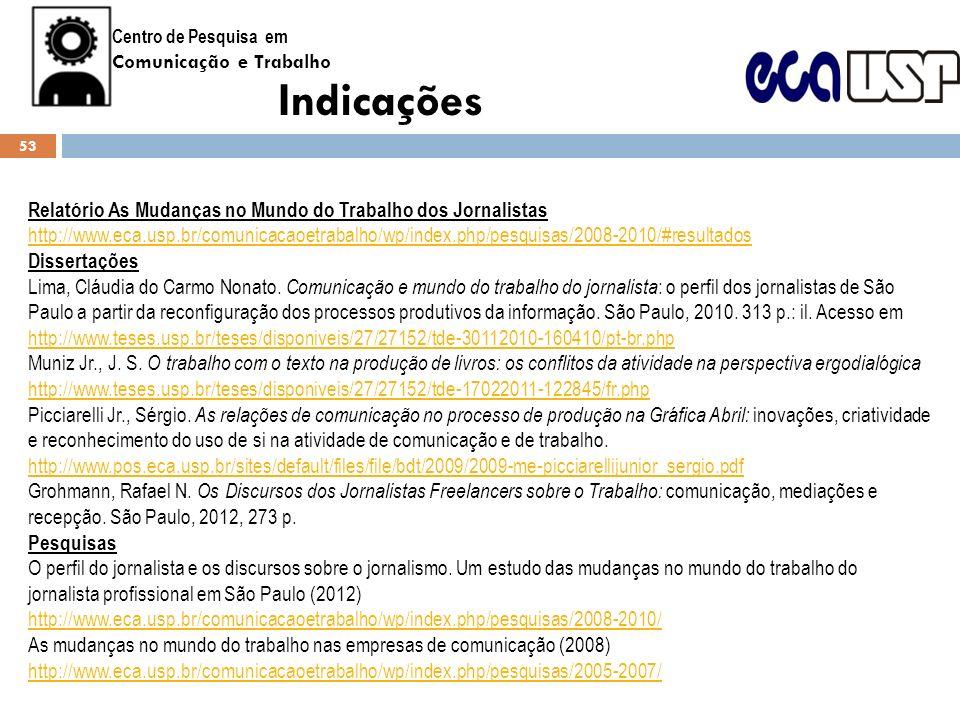 Centro de Pesquisa em Comunicação e Trabalho Indicações Relatório As Mudanças no Mundo do Trabalho dos Jornalistas http://www.eca.usp.br/comunicacaoet