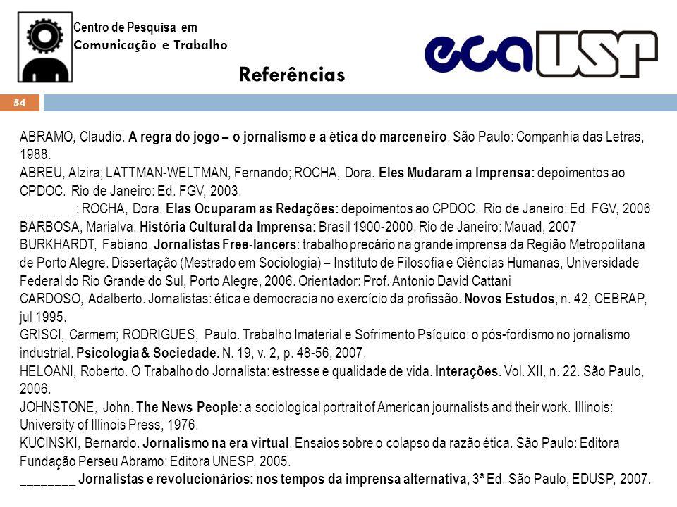 Centro de Pesquisa em Comunicação e Trabalho Referências ABRAMO, Claudio. A regra do jogo – o jornalismo e a ética do marceneiro. São Paulo: Companhia