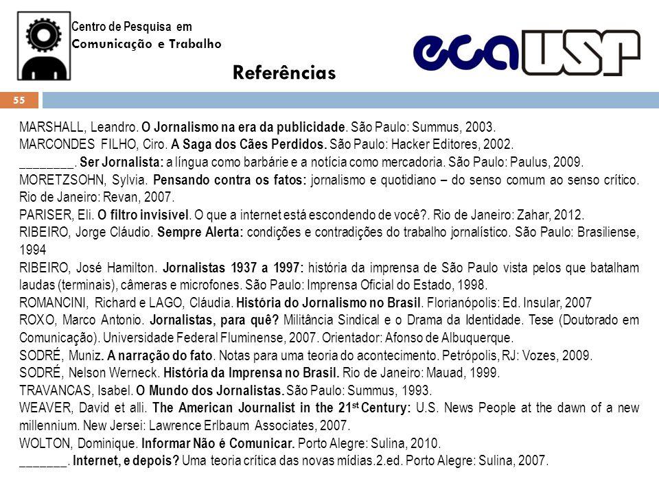 Centro de Pesquisa em Comunicação e Trabalho Referências MARSHALL, Leandro. O Jornalismo na era da publicidade. São Paulo: Summus, 2003. MARCONDES FIL
