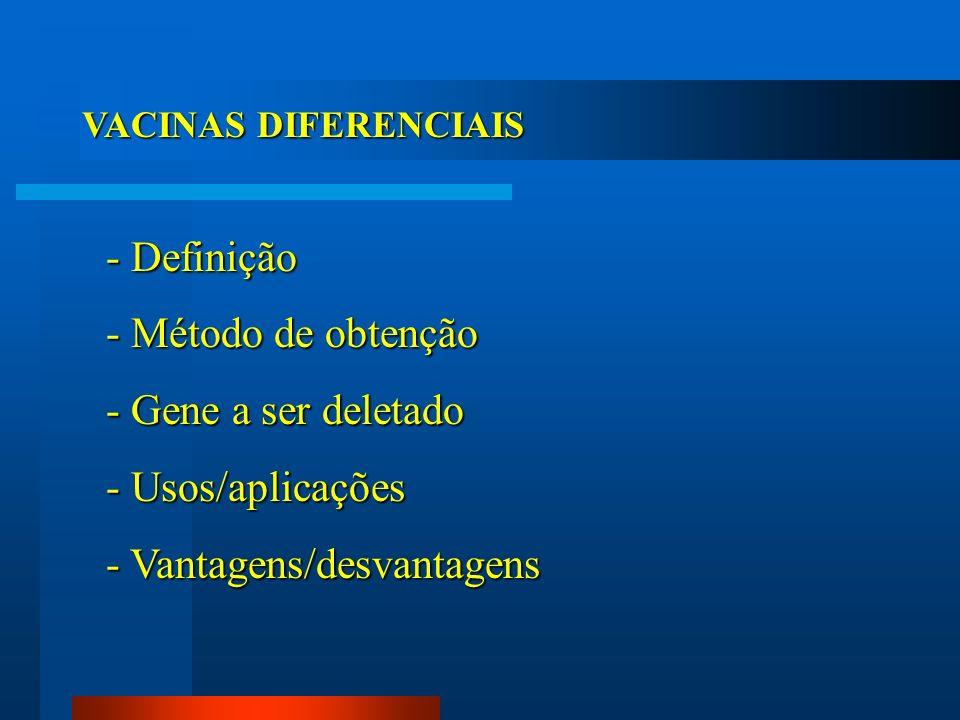 VACINAS DIFERENCIAIS - Definição - Método de obtenção - Gene a ser deletado - Usos/aplicações - Vantagens/desvantagens