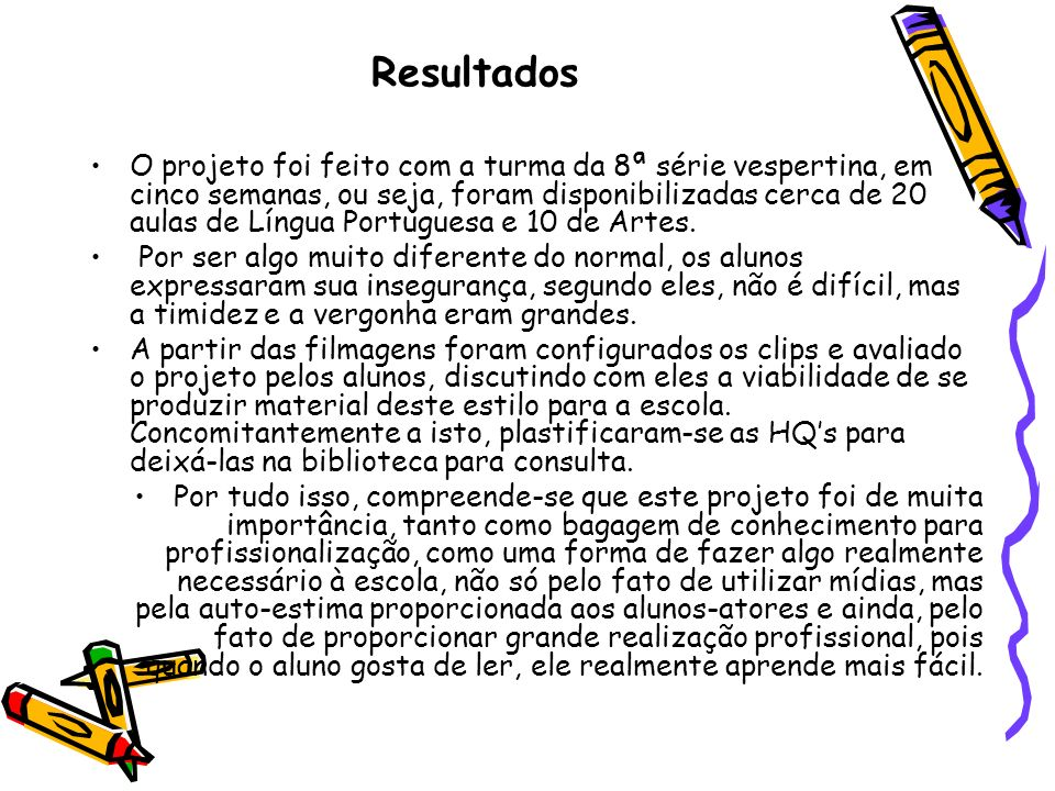 Resultados O projeto foi feito com a turma da 8ª série vespertina, em cinco semanas, ou seja, foram disponibilizadas cerca de 20 aulas de Língua Portu