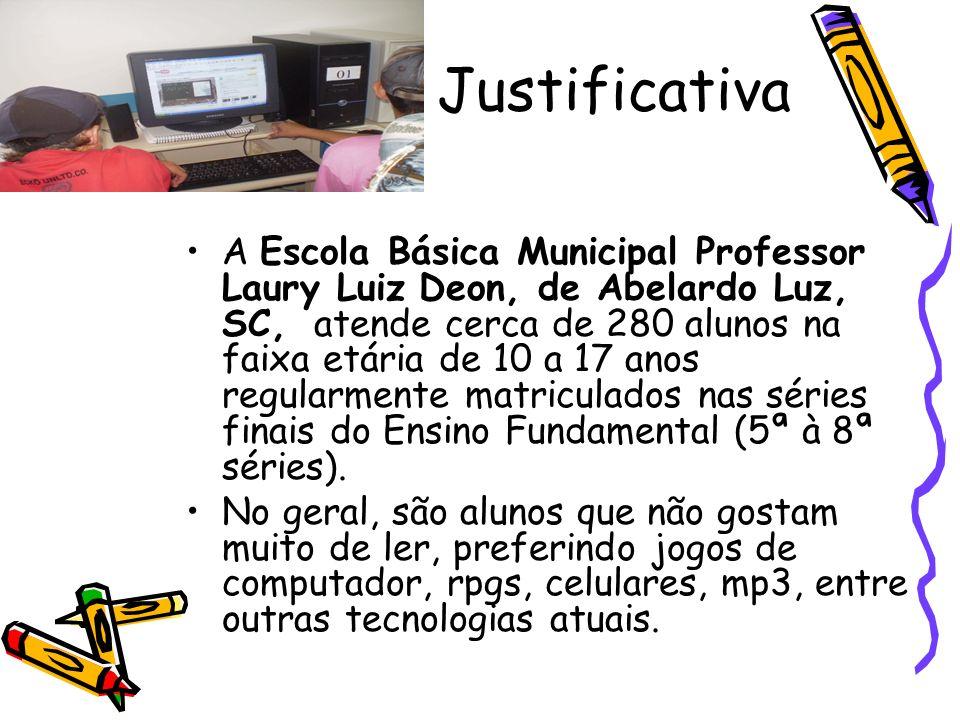 Justificativa A Escola Básica Municipal Professor Laury Luiz Deon, de Abelardo Luz, SC, atende cerca de 280 alunos na faixa etária de 10 a 17 anos reg