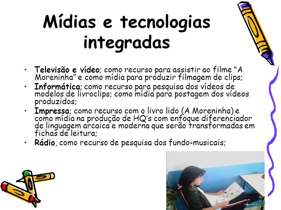 Mídias e tecnologias integradas Televisão e vídeo; como recurso para assistir ao filme A Moreninha e como mídia para produzir filmagem de clips; Infor