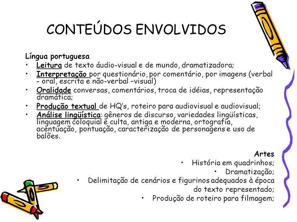CONTEÚDOS ENVOLVIDOS Língua portuguesa Leitura de texto áudio-visual e de mundo, dramatizadora; Interpretação por questionário, por comentário, por im