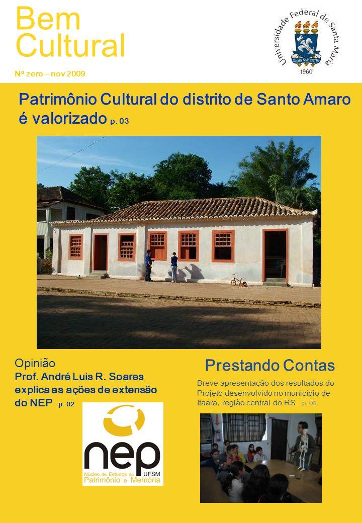 Bem Cultural Patrimônio Cultural do distrito de Santo Amaro é valorizado p. 03 Opinião Prestando Contas Breve apresentação dos resultados do Projeto d