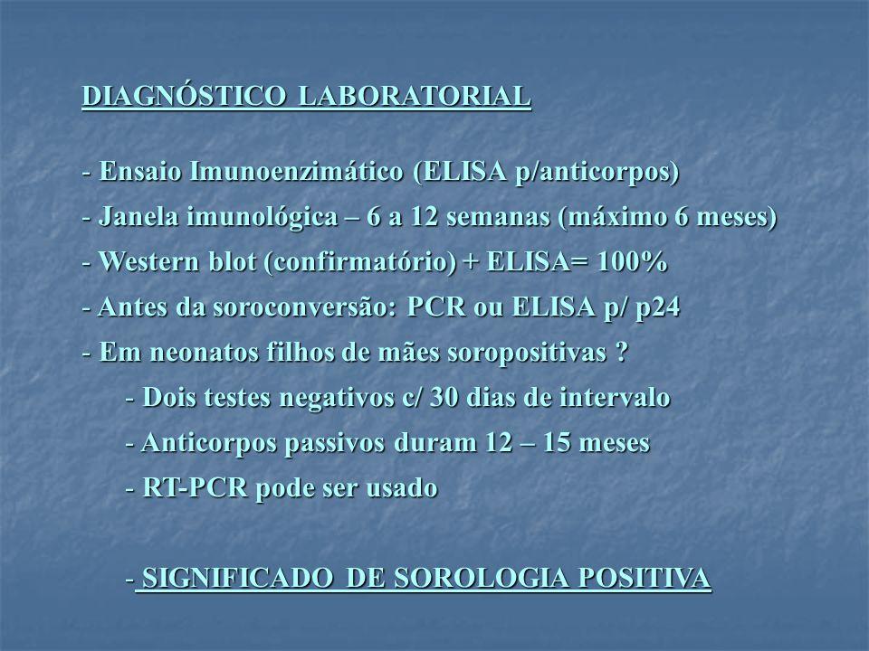 DIAGNÓSTICO LABORATORIAL - Ensaio Imunoenzimático (ELISA p/anticorpos) - Janela imunológica – 6 a 12 semanas (máximo 6 meses) - Western blot (confirma