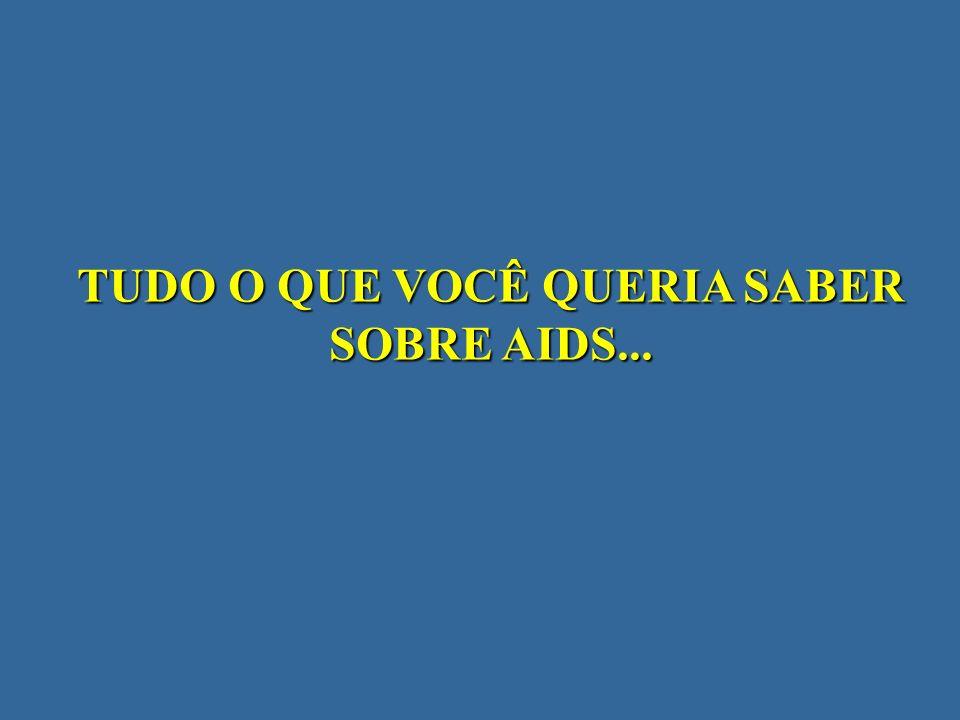 TUDO O QUE VOCÊ QUERIA SABER SOBRE AIDS...