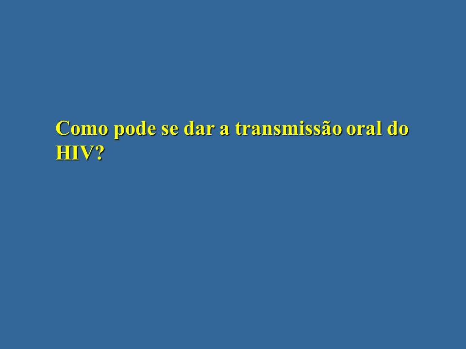 Como pode se dar a transmissão oral do HIV?