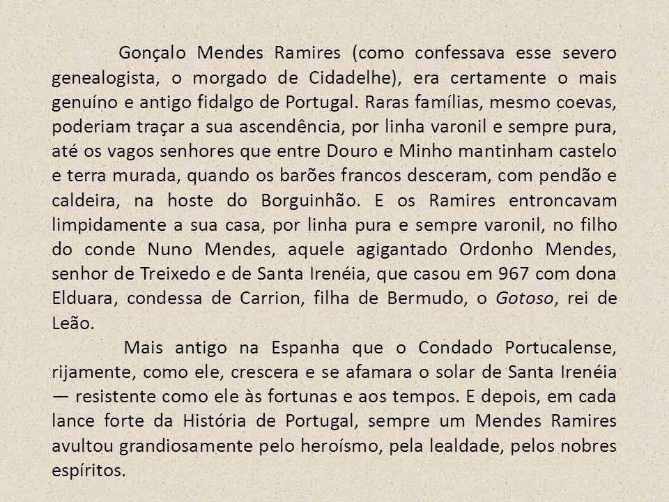 Gonçalo Mendes Ramires (como confessava esse severo genealogista, o morgado de Cidadelhe), era certamente o mais genuíno e antigo fidalgo de Portugal.