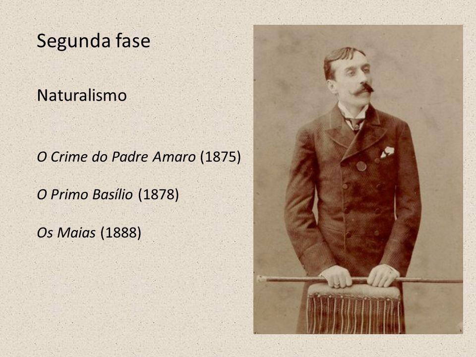 Segunda fase Naturalismo O Crime do Padre Amaro (1875) O Primo Basílio (1878) Os Maias (1888)