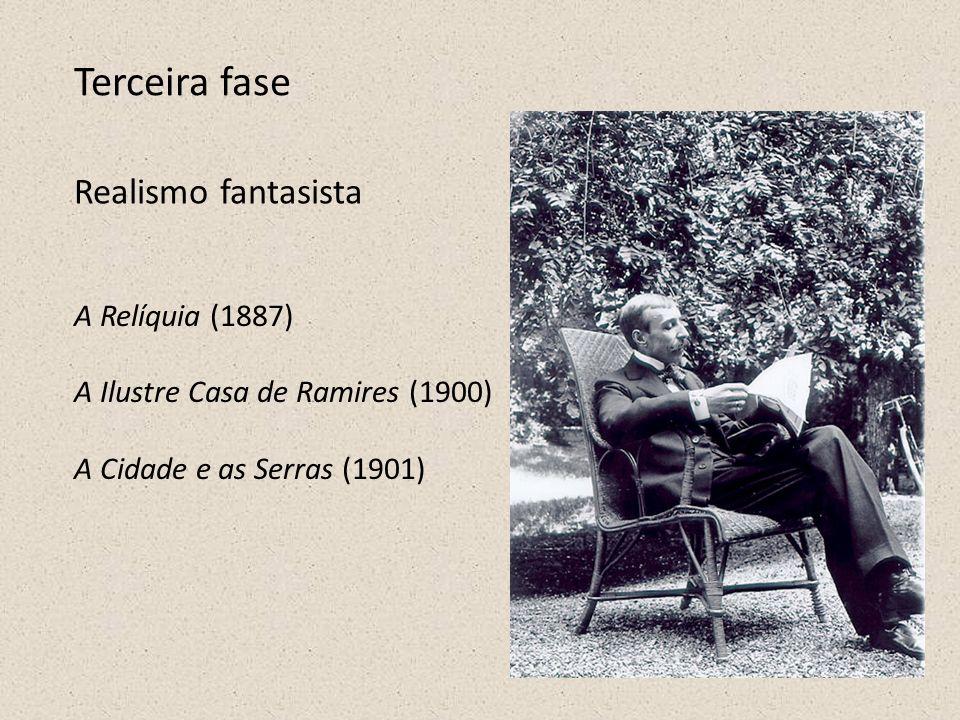 Terceira fase Realismo fantasista A Relíquia (1887) A Ilustre Casa de Ramires (1900) A Cidade e as Serras (1901)