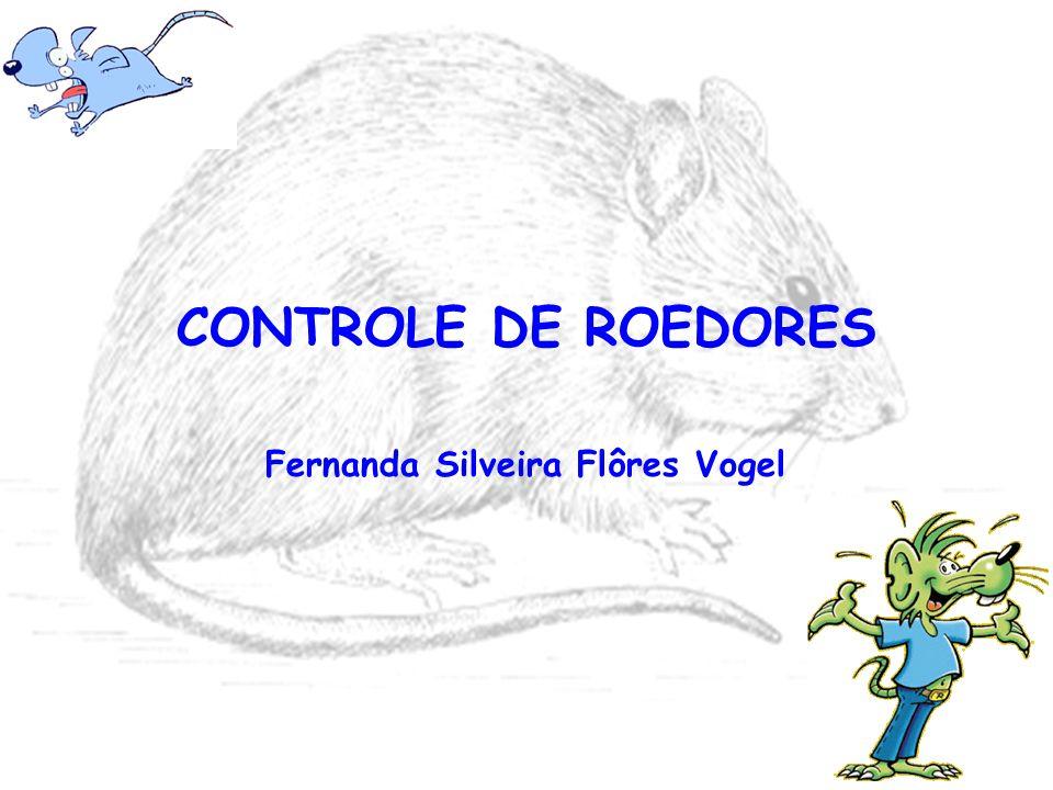 CONTROLE DE ROEDORES Fernanda Silveira Flôres Vogel