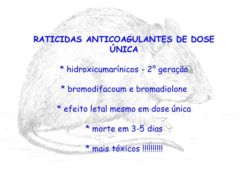 RATICIDAS ANTICOAGULANTES DE DOSE ÚNICA * hidroxicumarínicos - 2° geração * bromodifacoum e bromadiolone * efeito letal mesmo em dose única * morte em