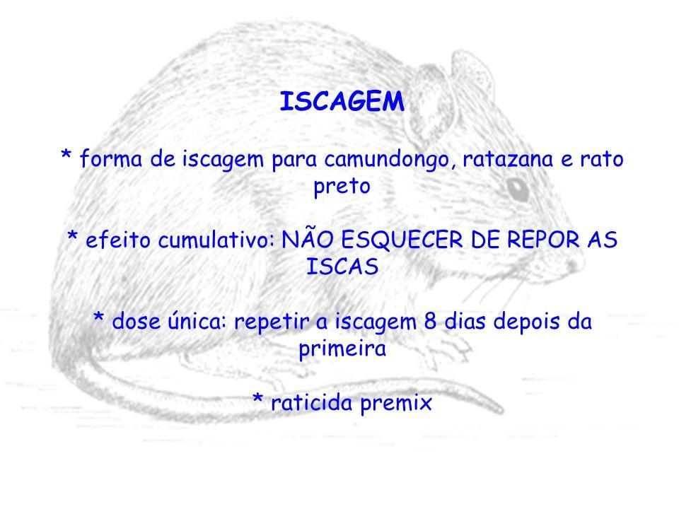 ISCAGEM * forma de iscagem para camundongo, ratazana e rato preto * efeito cumulativo: NÃO ESQUECER DE REPOR AS ISCAS * dose única: repetir a iscagem
