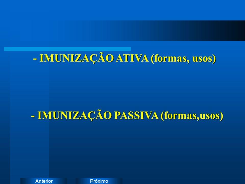 PróximoAnterior - IMUNIZAÇÃO ATIVA (formas, usos) - IMUNIZAÇÃO PASSIVA (formas,usos)