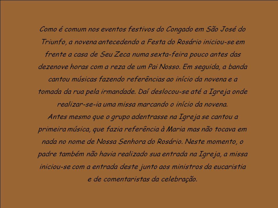 Como é comum nos eventos festivos do Congado em São José do Triunfo, a novena antecedendo a Festa do Rosário iniciou-se em frente a casa de Seu Zeca n