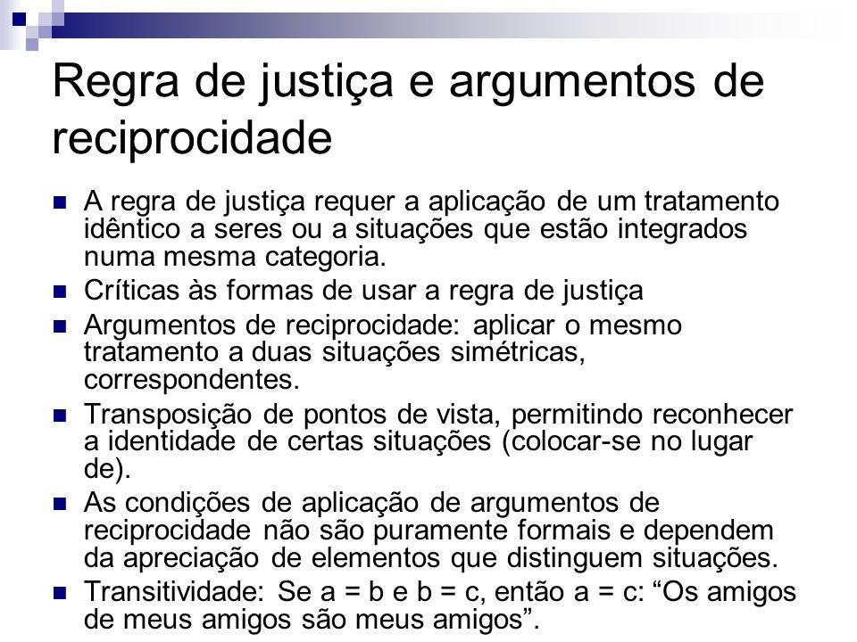 Regra de justiça e argumentos de reciprocidade A regra de justiça requer a aplicação de um tratamento idêntico a seres ou a situações que estão integr