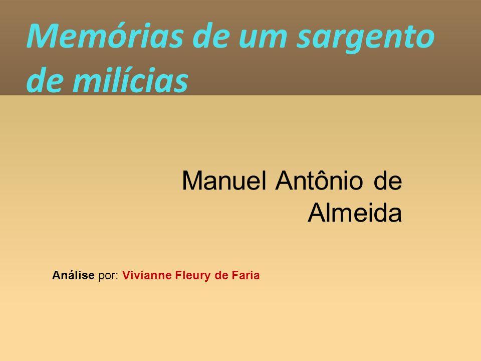 Memórias de um sargento de milícias Manuel Antônio de Almeida Análise por: Vivianne Fleury de Faria