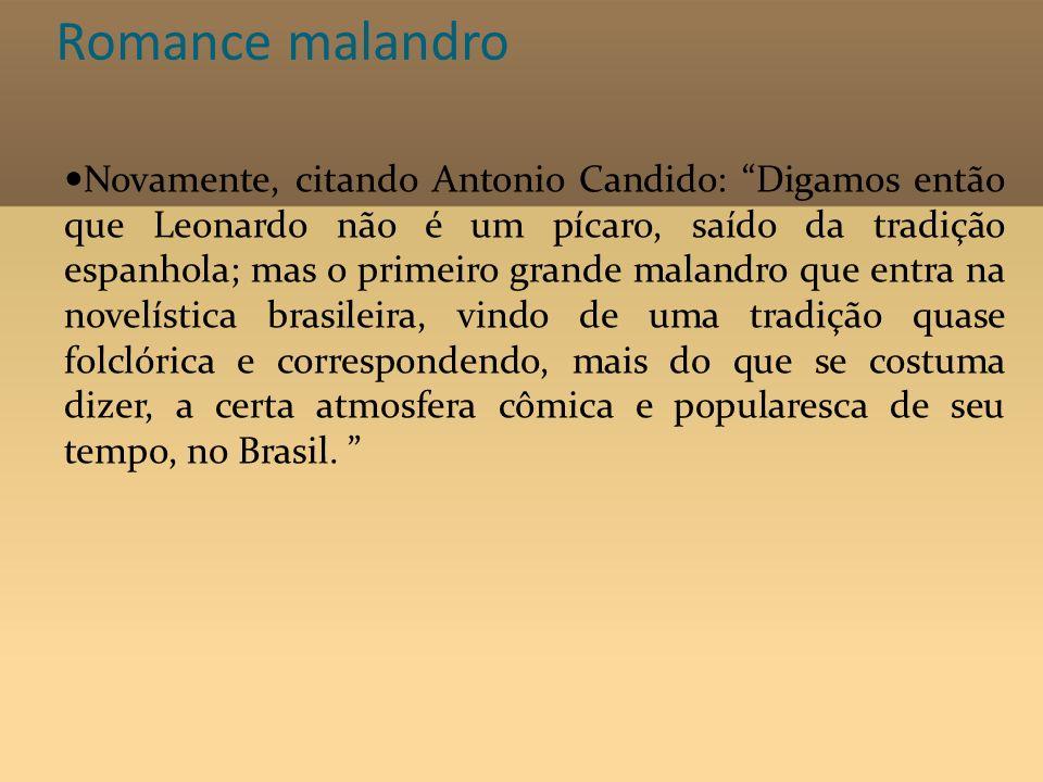 Romance malandro Novamente, citando Antonio Candido: Digamos então que Leonardo não é um pícaro, saído da tradição espanhola; mas o primeiro grande ma