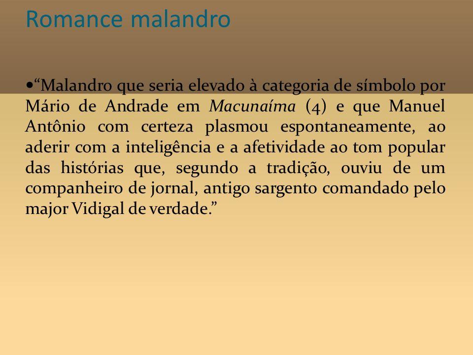 Romance malandro Malandro que seria elevado à categoria de símbolo por Mário de Andrade em Macunaíma (4) e que Manuel Antônio com certeza plasmou espo