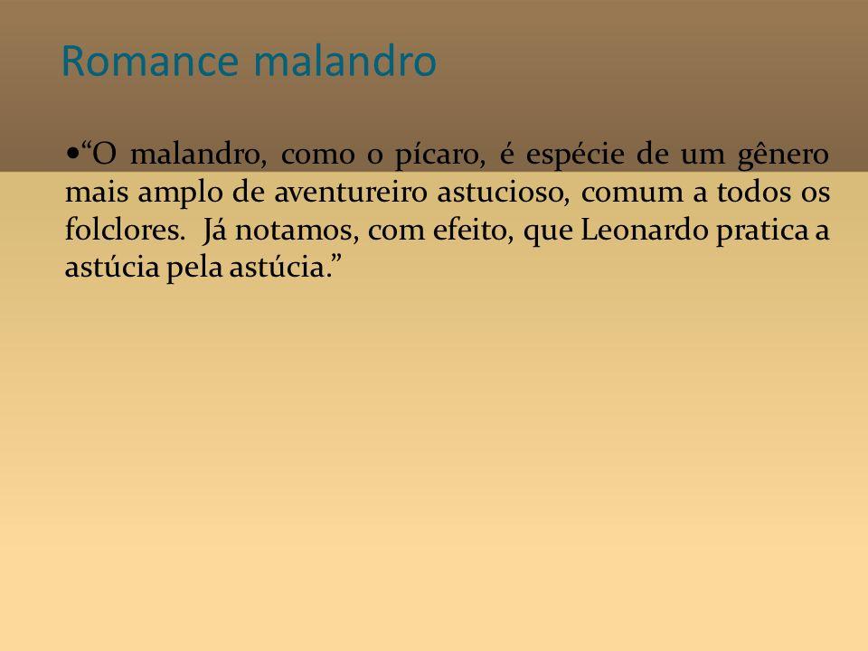 Romance malandro O malandro, como o pícaro, é espécie de um gênero mais amplo de aventureiro astucioso, comum a todos os folclores. Já notamos, com ef