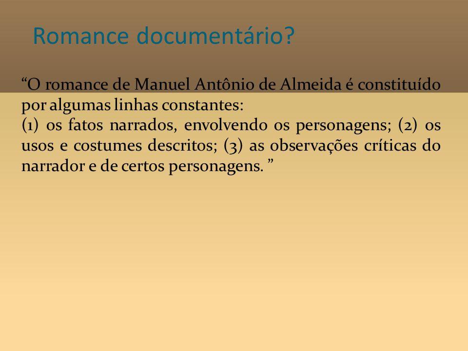 Romance documentário? O romance de Manuel Antônio de Almeida é constituído por algumas linhas constantes: (1) os fatos narrados, envolvendo os persona