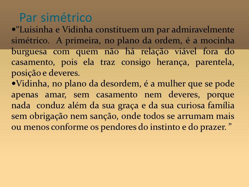 Par simétrico Luisinha e Vidinha constituem um par admiravelmente simétrico. A primeira, no plano da ordem, é a mocinha burguesa com quem não há relaç