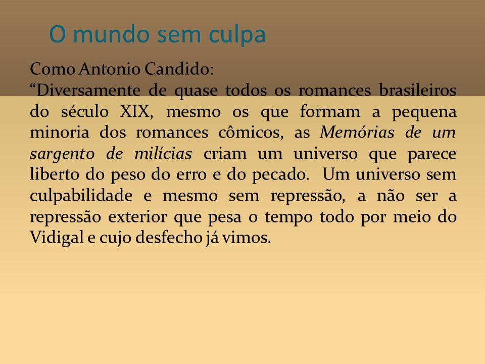 O mundo sem culpa Como Antonio Candido: Diversamente de quase todos os romances brasileiros do século XIX, mesmo os que formam a pequena minoria dos r