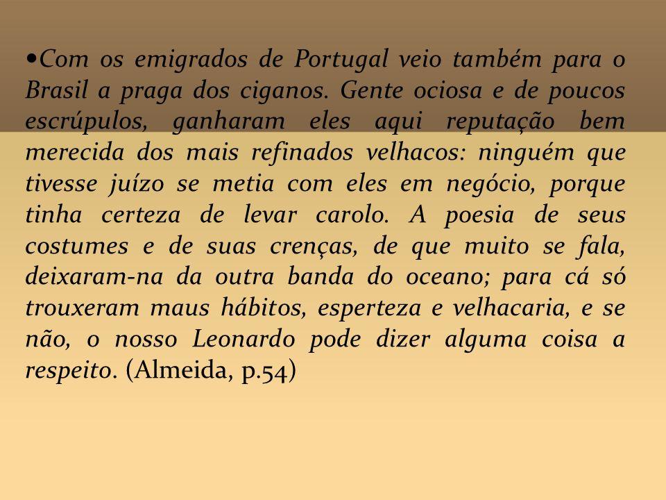 Com os emigrados de Portugal veio também para o Brasil a praga dos ciganos. Gente ociosa e de poucos escrúpulos, ganharam eles aqui reputação bem mere