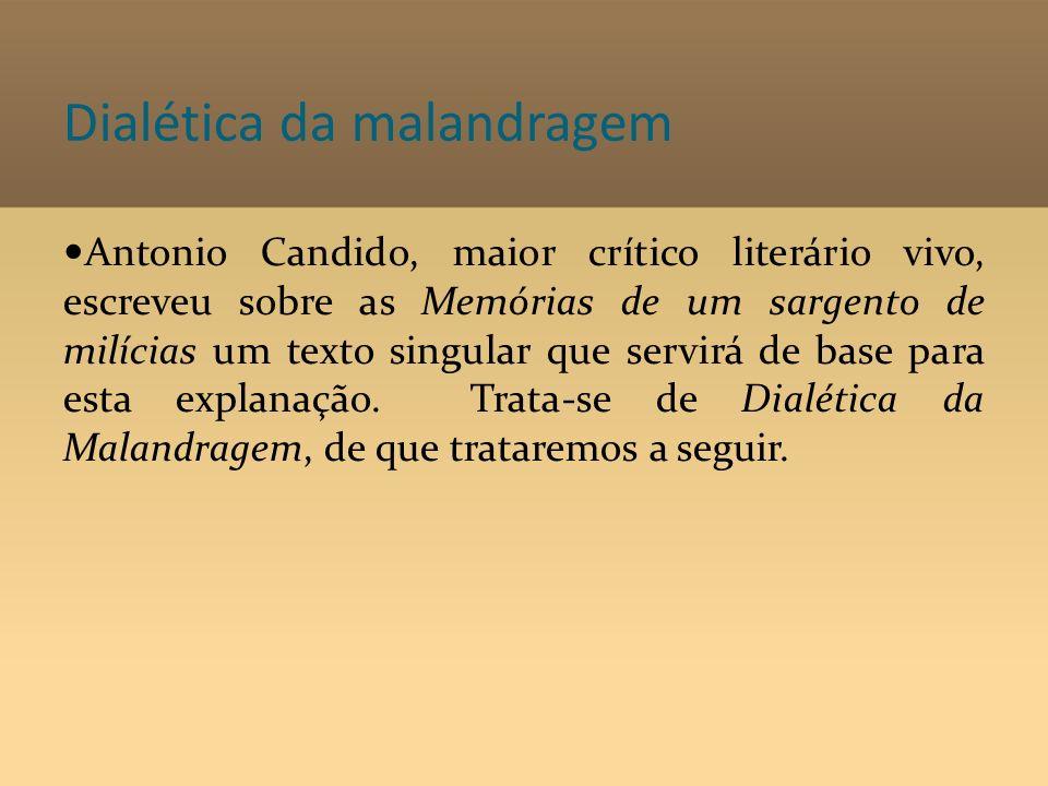 Dialética da malandragem Antonio Candido, maior crítico literário vivo, escreveu sobre as Memórias de um sargento de milícias um texto singular que se