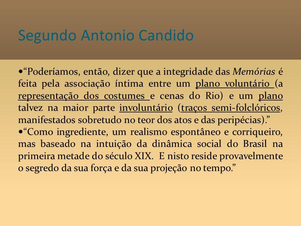 Segundo Antonio Candido Poderíamos, então, dizer que a integridade das Memórias é feita pela associação íntima entre um plano voluntário (a representa