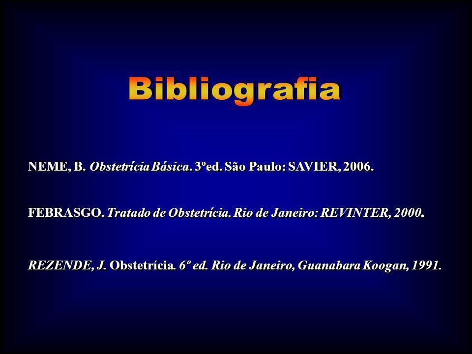 NEME, B. Obstetrícia Básica. 3ºed. São Paulo: SAVIER, 2006. FEBRASGO. Tratado de Obstetrícia. Rio de Janeiro: REVINTER, 2000. REZENDE, J. Obstetrícia.