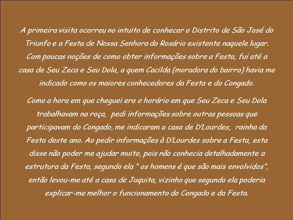 A primeira visita ocorreu no intuito de conhecer o Distrito de São José do Triunfo e a Festa de Nossa Senhora do Rosário existente naquele lugar. Com