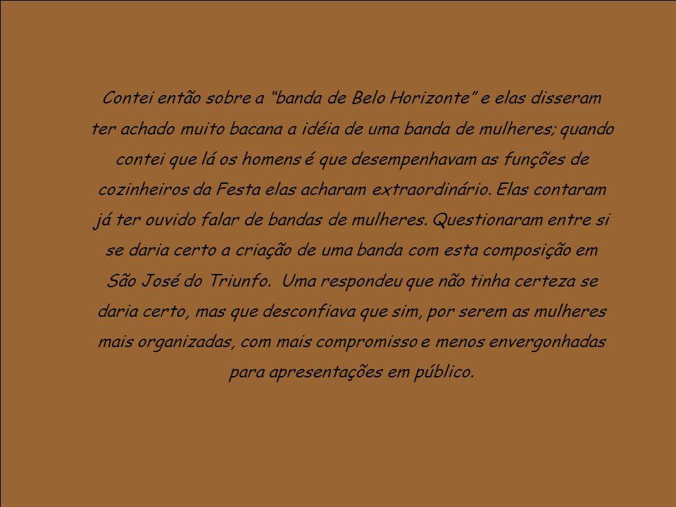 Contei então sobre a banda de Belo Horizonte e elas disseram ter achado muito bacana a idéia de uma banda de mulheres; quando contei que lá os homens