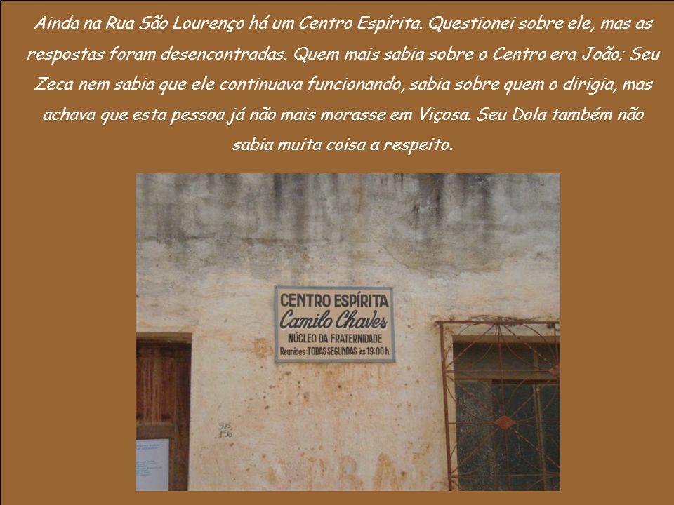 Ainda na Rua São Lourenço há um Centro Espírita.