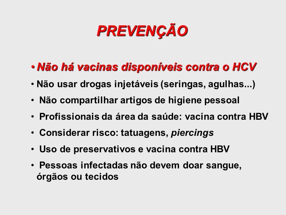 Não há vacinas disponíveis contra o HCVNão há vacinas disponíveis contra o HCV Não usar drogas injetáveis (seringas, agulhas...) Não compartilhar arti