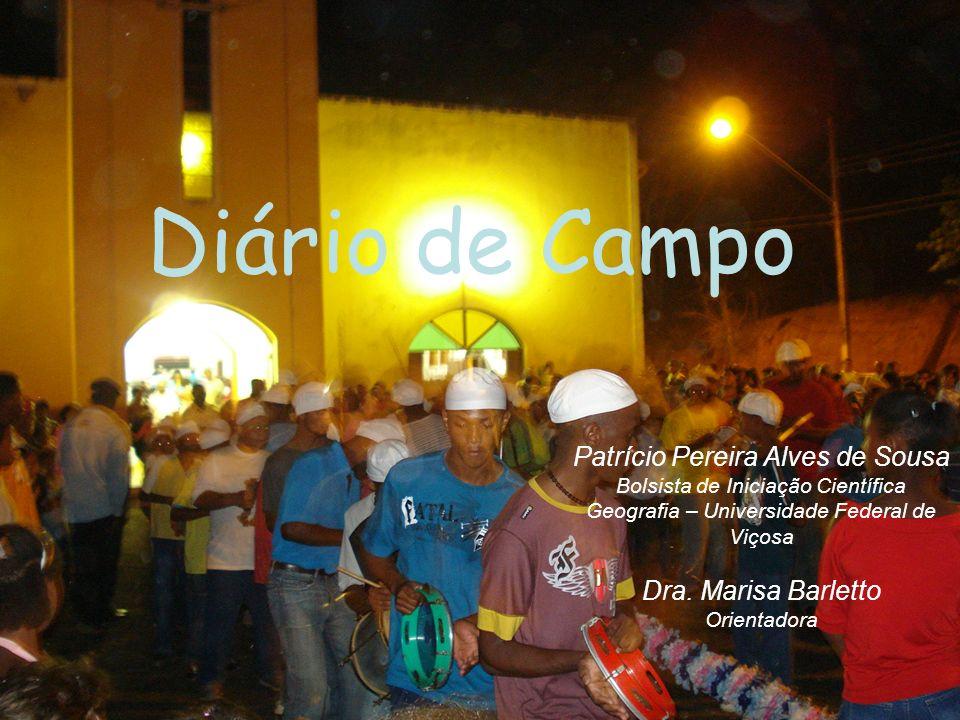 Diário de Campo Patrício Pereira Alves de Sousa Bolsista de Iniciação Científica Geografia – Universidade Federal de Viçosa Dra.
