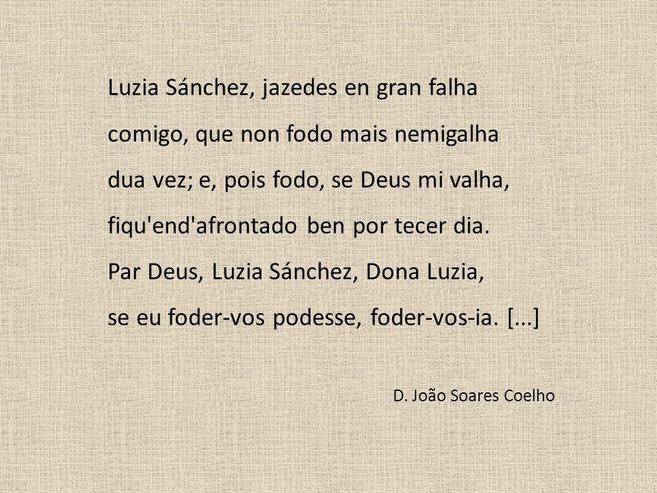 Luzia Sánchez, jazedes en gran falha comigo, que non fodo mais nemigalha dua vez; e, pois fodo, se Deus mi valha, fiqu'end'afrontado ben por tecer dia