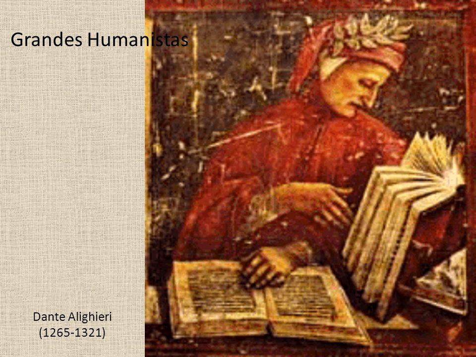 Dante Alighieri (1265-1321) Grandes Humanistas
