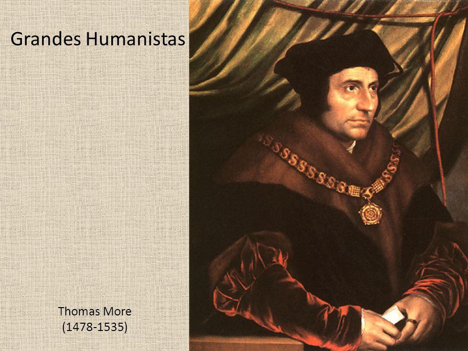 Thomas More (1478-1535) Grandes Humanistas