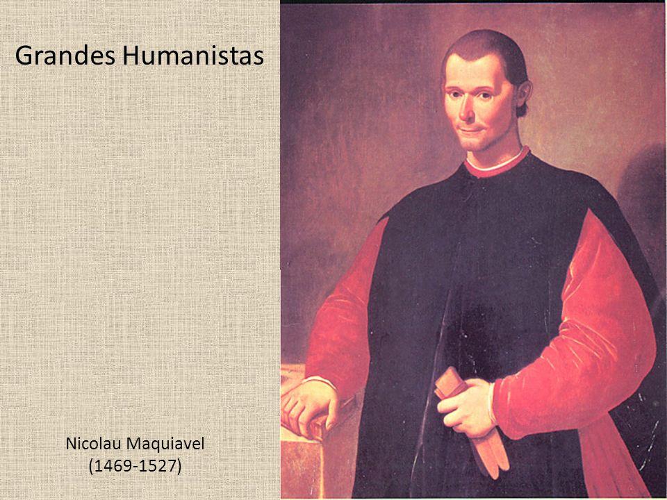 Nicolau Maquiavel (1469-1527) Grandes Humanistas