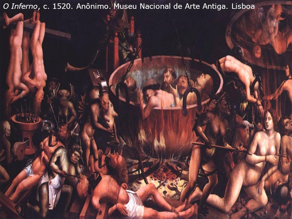 O Inferno, c. 1520. Anônimo. Museu Nacional de Arte Antiga. Lisboa