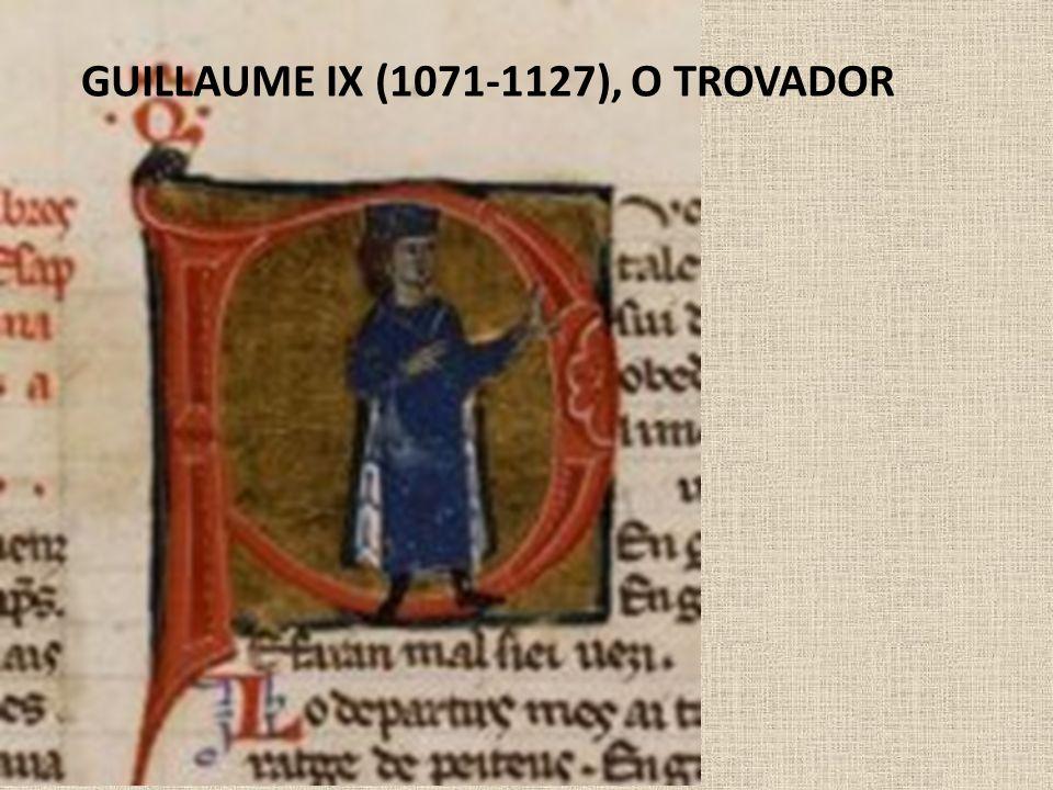 GUILLAUME IX (1071-1127), O TROVADOR