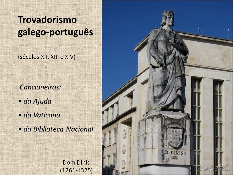 (séculos XII, XIII e XIV) Trovadorismo galego-português Dom Dinis (1261-1325) Cancioneiros: da Ajuda da Vaticana da Biblioteca Nacional